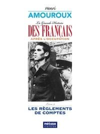 Henri Amouroux - La Grande Histoire des Français sous l'Occupation – Livre 9 - Les règlements de comptes.
