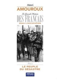 Henri Amouroux - La grande histoire des Français sous l'Occupation - Volume 1, Le peuple du désastre.