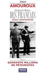 Henri Amouroux - La grande histoire des Français sous l'Occupation - Volume 2, Quarante millions de Pétainistes.