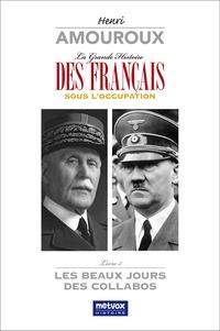Henri Amouroux - La grande histoire des Français sous l'Occupation - Volume 3, Les beaux jours des collabos.