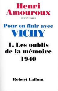 Henri Amouroux - Pour en finir avec Vichy - Tome 1, Les oublis de la mémoire 1940.