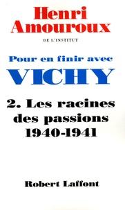Henri Amouroux - Pour en finir avec Vichy - Tome 2 : Les racines des passions 1940-1941.