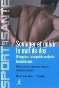 Henri-André-René Cardin - Soulager et guérir le mal de dos - Orthopédie, ostéopathie médicale, kinésithérapie.