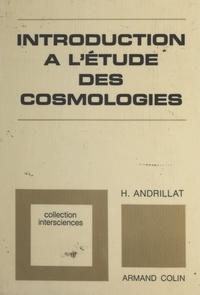 Henri Andrillat et Jean-Claude Pecker - Introduction à l'étude des cosmologies.