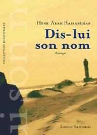 Henri Aram Hairabédian - Dis-lui son nom.