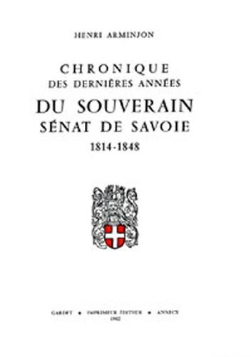 Henri Arminjon - Chroniques des dernières années du souverain Sénat de Savoie 1814-1848.
