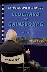 Henri Arpurt - La prodigieuse histoire du clochard de Gainsbourg.