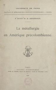 Henri Arsandaux et Paul Rivet - La métallurgie en Amérique précolombienne.