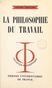 Henri Arvon et Jean Lacroix - La philosophie du travail.