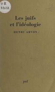 Henri Arvon - Les Juifs et l'idéologie.