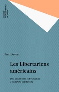 Henri Arvon - Les Libertariens américains - De l'anarchisme individualiste à l'anarcho-capitalisme.
