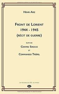 Henri Arz et Claude Arz - Devoir de Mémoire 1 : Front de Lorient 1944 - 1945 (récit de guerre) suivi de Centre Siroco et Commando Trépel.