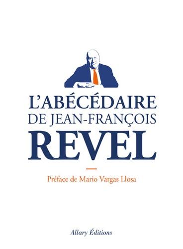 Henri Astier et Pierre Boncenne - Jean-François Revel - L'abécédaire.