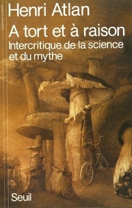 Henri Atlan - À tort et à raison - Intercritique de la science et du mythe.