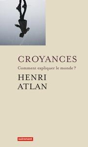 Henri Atlan - Croyances - Comment expliquer le monde ?.