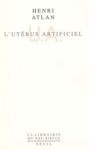 Henri Atlan - L'Utérus artificiel.