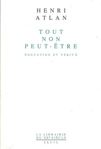 Henri Atlan - Tout, non, peut-être - Éducation et vérité.