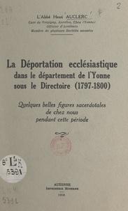 Henri Auclerc et Frédéric Lamy - La déportation ecclésiastique dans le département de l'Yonne sous le Directoire (1797-1800) - Quelques belles figures sacerdotales de chez nous pendant cette période.