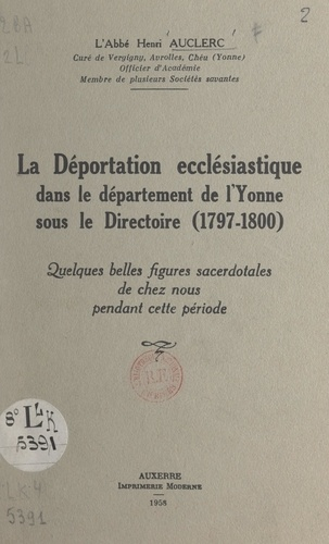 La déportation ecclésiastique dans le département de l'Yonne sous le Directoire (1797-1800). Quelques belles figures sacerdotales de chez nous pendant cette période