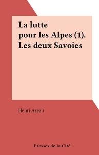 Henri Azeau - La lutte pour les Alpes (1). Les deux Savoies.