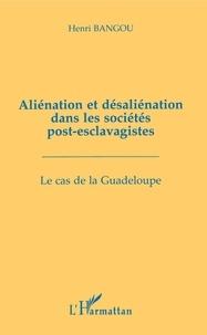 Henri Bangou - Aliénation et désaliénation dans les sociétés post-esclavagistes - Le cas de la Guadeloupe.