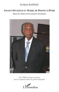 Henri Bangou - Ancien sénateur et maire de Pointe-à-Pitre, soixante années d'engagement politique - De l'UNEF au Sénat en passant par les cinquante années de gestion municipale.