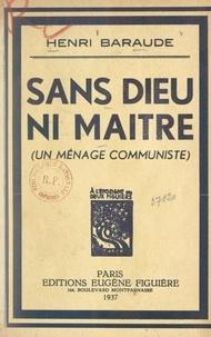 Henri Baraude - Sans Dieu ni maître - Un ménage communiste.