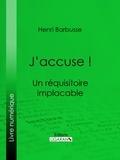 Henri Barbusse - J'accuse ! - Un réquisitoire implacable.