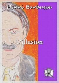 Henri Barbusse - L'illusion.