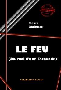 Henri Barbusse - Le Feu (Journal d'une Escouade) - édition intégrale.