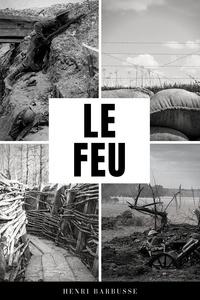 Henri Barbusse - Le Feu - Journal d'une Escouade (Premium Ebook).