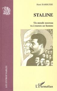 Henri Barbusse - Staline - Un monde nouveau vu à travers un homme.