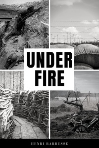 Henri Barbusse et Fitzwater Wray - Under Fire - The Story of a Squad (Premium Ebook).