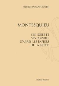 Montesquieu, ses idées et ses oeuvres d'après les papiers de la Brède- Réimpression de l'édition de Paris, 1907 - Henri Barckhausen |