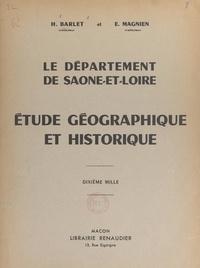 Henri Barlet et Emile Magnien - Le département de Saône-et-Loire - Étude géographique et historique.
