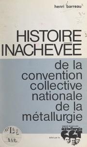 Henri Barreau - Histoire inachevée de la convention collective nationale de la métallurgie.