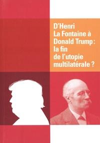 Henri Bartholomeeusen et Eric David - D'Henri La Fontaine à Donald Trump : la fin de l'utopie multilatérale ?.