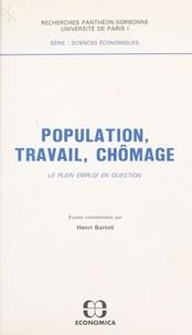 Henri Bartoli - Population, travail, chômage : le plein emploi en question.