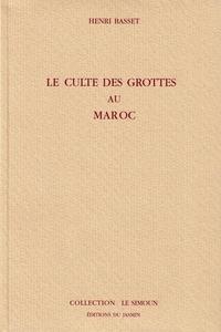 Henri Basset - Le culte des grottes au Maroc.