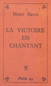 Henri Bassis - La victoire en chantant.