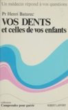 Henri Batarec et Carlo Wieland - Vos dents et celles de vos enfants.