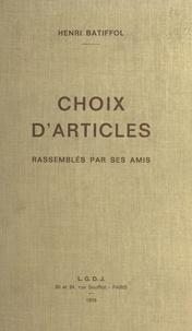 Henri Batiffol - Choix d'articles : rassemblés par ses amis.
