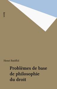 Henri Batiffol - Problèmes de base de philosophie du droit.