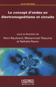 Henri Baudrand et Mohammed Titaouine - Le concept d'ondes en électromagnétisme et circuits.
