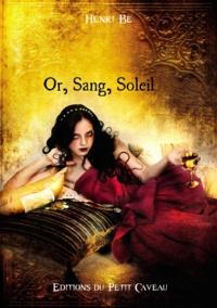 Henri Bé - Or, Sang, Soleil - Anthologie Or et Sang.