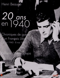 Henri Beaugé - Vingt ans en 1940 - Chroniques de guerre d'un français libre 18 juin 1940-8 mai 1945.
