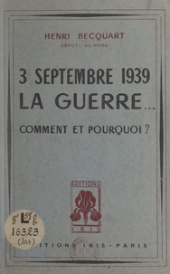 Henri Becquart - 3 septembre 1939 : la guerre... - Comment et pourquoi ? Témoignage d'un député.