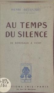 Henri Becquart - Au temps du silence, de Bordeaux à Vichy - Souvenirs et réflexions.