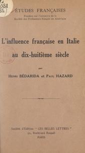 Henri Bédarida et Paul Hazard - L'influence française en Italie au dix-huitième siècle.