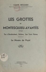 Henri Begouën - Les grottes de Montesquieu-Avantès (Ariège) - Tuc d'Audoubert, Enlène, Les Trois Frères, le musée de Pujol.